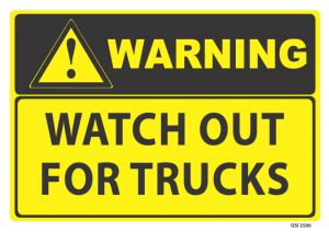 warning watch out for trucks