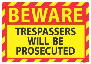 Beware Trespassers Will Be Prosecuted