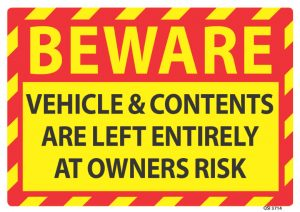 Beware Vehicle and Contents Are Left At Owners Risk