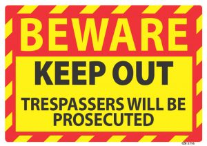 Beware Keep Out Trespassers Will Be Prosecuted