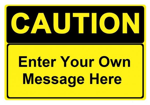 custom caution sign specify your own message industrial signs. Black Bedroom Furniture Sets. Home Design Ideas